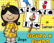 Figura x fundo | atividade de alfabetização | jogo pedagógico | ideiasepalvras.com.br